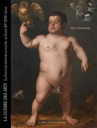 Guerre Des Arts (La): Le Paragone Peinture-Sculpture En Italie, XV - XVII Siecle