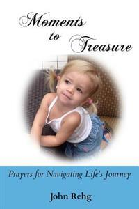 Moments to Treasure: Prayers for Navigating Life's Journey