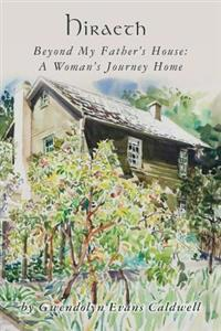 Hiraeth: Beyond My Father's House: A Woman's Journey Home