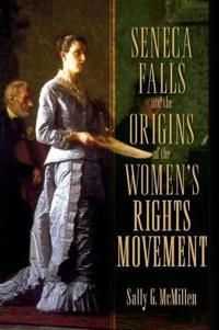 Seneca Falls and the Origins of the Women's Rights Movement