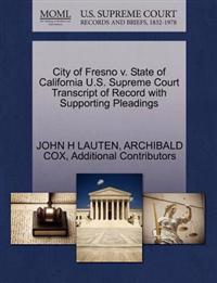 City of Fresno V. State of California U.S. Supreme Court Transcript of Record with Supporting Pleadings