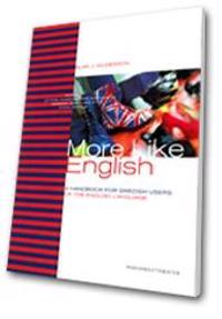 More like English : a handbook for Swedish users of the English language