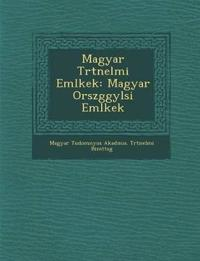 Magyar T Rt Nelmi Eml Kek: Magyar Orsz Ggy L Si Eml Kek