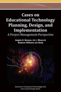 Cases on Educational Technology Planning, Design, and Implementation