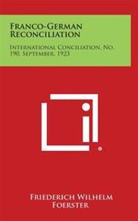 Franco-German Reconciliation: International Conciliation, No. 190, September, 1923