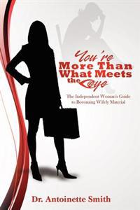 You're More Than What Meets the Eye: The Independent Woman's Guide to Becoming Wifely Material