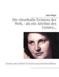 Die R Tselhafte Existenz Der Welt, - ALS Ein Attribut Des Geistes...