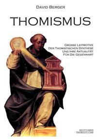 Thomismus. Grosse Leitmotive Der Thomistischen Synthese ...