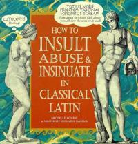 How To Insult, AbuseInsinuate In Classical Latin