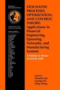 Stochastic Processes, Optimization, and Control Theory - Applications in Financial Engineering, Queueing Networks, and Manufacturing Systems