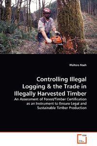 Controlling Illegal Logging