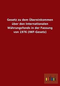 Gesetz Zu Dem Ubereinkommen Uber Den Internationalen Wahrungsfonds in Der Fassung Von 1976 (Iwf-Gesetz)