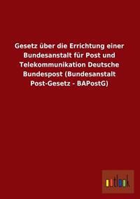 Gesetz Uber Die Errichtung Einer Bundesanstalt Fur Post Und Telekommunikation Deutsche Bundespost (Bundesanstalt Post-Gesetz - Bapostg)
