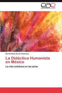 La Didactica Humanista En Mexico