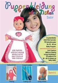 Puppenkleidung Ohne Nahen - Baby, Band 6 - Doll Fashion Without Sewing - Baby, Vol. 6 - Vestiti Per Bambole Senza Cucire - Bambino, Vetements de Poupe