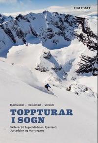 Toppturar i Sogn; skiførar til Sogndalsdalen, Fjærland, Jostedalen og Hurrungane