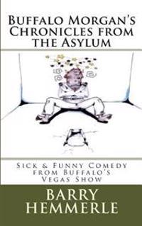 Buffalo Morgan's Chronicles from the Asylum: Sick & Funny Comedy from Buffalo's Vegas Show