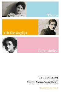 Tre romaner : Theres ; Allt förgängligt är bara en bild ; Ravensbrück