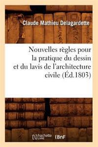 Nouvelles Regles Pour La Pratique Du Dessin Et Du Lavis de L'Architecture Civile (Ed.1803)