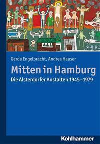 Mitten in Hamburg: Die Alsterdorfer Anstalten 1945-1979