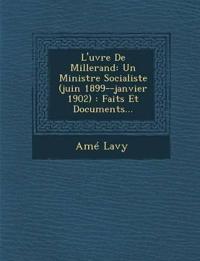 L'¿uvre De Millerand: Un Ministre Socialiste (juin 1899--janvier 1902) : Faits Et Documents...