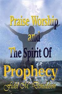 Praise Worship and the Spirit of Prophecy