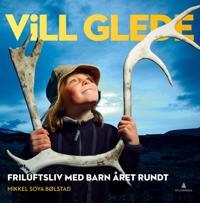 Vill glede; friluftsliv med barn året rundt - Mikkel Soya Bølstad | Inprintwriters.org