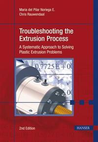 Troubleshooting the Extrusion Process 2e: A Systematic Approach to Solving Plastic Extrusion Problems