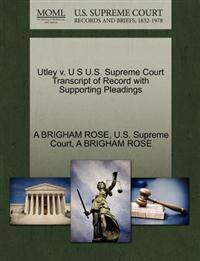 Utley V. U S U.S. Supreme Court Transcript of Record with Supporting Pleadings
