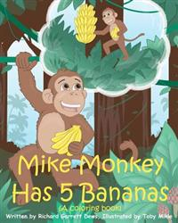 Mike Monkey Has 5 Bananas (a Coloring Book)