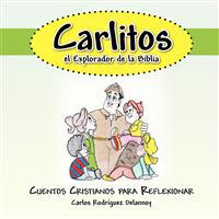 Carlitos El Explorador de La Biblia: Cuentos Cristianos Para Reflexionar