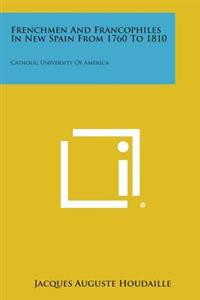 Frenchmen and Francophiles in New Spain from 1760 to 1810: Catholic University of America