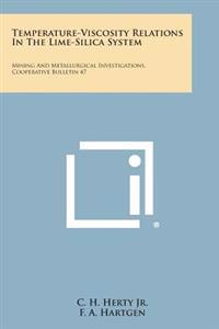 Temperature-Viscosity Relations in the Lime-Silica System: Mining and Metallurgical Investigations, Cooperative Bulletin 47