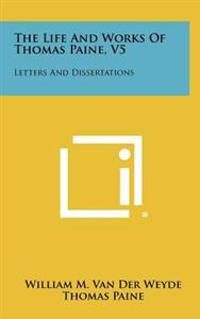 The Life and Works of Thomas Paine, V5: Letters and Dissertations
