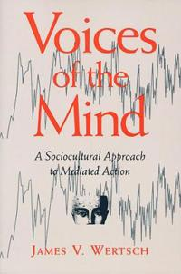 Voices of the Mind: a Sociocultural Approach to Mediated Action