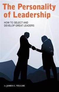 The Personality of Leadership: How to Select and Develop Great Leaders