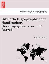 Bibliothek Geographischer Handbu Cher. Herausgegeben Von F. Ratzel