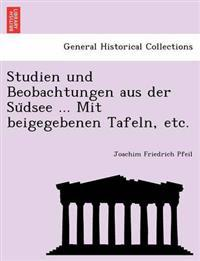Studien Und Beobachtungen Aus Der Su Dsee ... Mit Beigegebenen Tafeln, Etc.