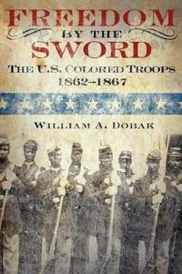 Freedom by the Sword: The U.S. Colored Troops, 1862-1867 (CMH Publication 30-24-1)