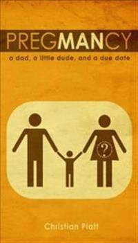 Pregmancy: A Dad, a Little Dude, and a Due Date