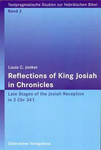 Reflections of King Josiah in Chronicles: Late Stages of the Josiah Reception in 2 Chr 34f.