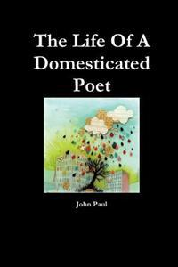 The Life Of A Domesticated Poet
