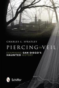 Piercing the Veil: Examining San Diego's Haunted History