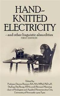 Hand-Knitted Electricity (First Edition): - And Other Linguistic Absurdities