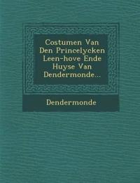 Costumen Van Den Princelycken Leen-hove Ende Huyse Van Dendermonde...