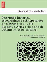 Descripc A O Historica, Topographica E Ethnographica Do Districto de S. Joa O Baptista D'Ajuda E Do Reino de Dahome Na Costa Da Mina.