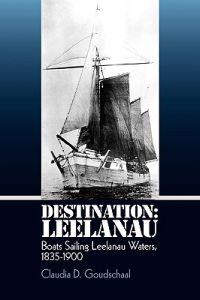 Destination: Leelanau: Boats Sailing Leelanau Waters, 1835-1900