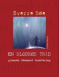 En blodrød tråd gjennom Johannes' åpenbaring - Sverre Bøe | Inprintwriters.org