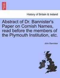 Abstract of Dr. Bannister's Paper on Cornish Names, Read Before the Members of the Plymouth Institution, Etc.