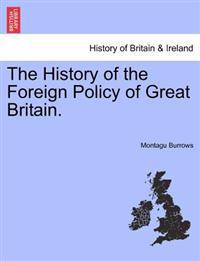 The History of the Foreign Policy of Great Britain. New Edition, Revised.